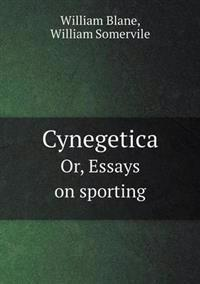 Cynegetica Or, Essays on Sporting