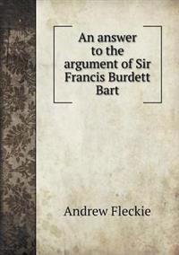 An Answer to the Argument of Sir Francis Burdett Bart