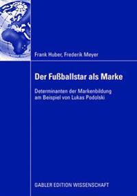 Der Fußballstar ALS Marke: Determinanten Der Markenbildung Am Beispiel Von Lukas Podolski