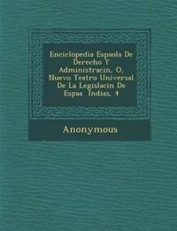 Enciclopedia Espa Ola de Derecho y Administraci N, O, Nuevo Teatro Universal de La Legislaci N de Espa a Indias, 4