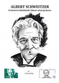 Albert Schweitzer : gränsöverskridande läkare utan gränser