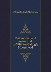 Testimonial and Memorial to William Gallogly Moorehead