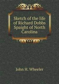 Sketch of the Life of Richard Dobbs Spaight of North Carolina