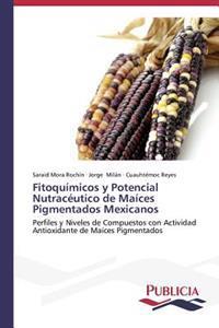 Fitoquimicos y Potencial Nutraceutico de Maices Pigmentados Mexicanos