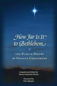 How Far Is It to Bethlehem: The Plays and Poetry of Frances Chesterton