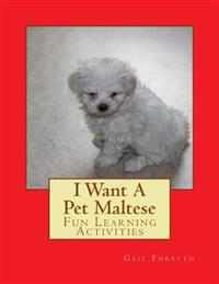 I Want a Pet Maltese: Fun Learning Activities