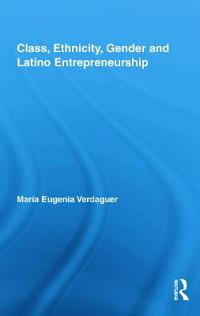 Class, Ethnicity, Gender and Latino Entrepreneurship