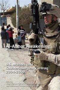 Al-Anbar Awakening Volume 1 American Perspectives: U.S. Marines and Counterinsurgency in Iraq, 2004-2009