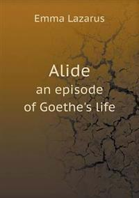 Alide an Episode of Goethe's Life