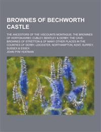 Brownes of Bechworth Castle; The Ancestors of the Viscounts Montague; The Brownes of Horton-Kirby, Cubley, Bentley & Derby; The Cave-Brownes of Strett