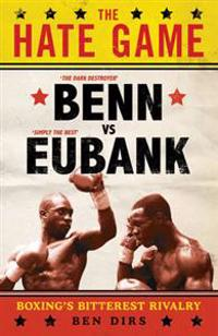 Hate game - benn, eubank and british boxings bitterest rivalry