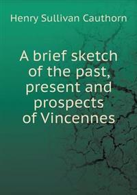 A Brief Sketch of the Past, Present and Prospects of Vincennes