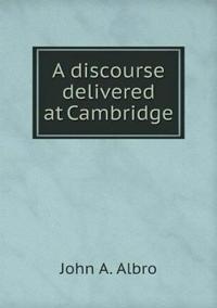 A Discourse Delivered at Cambridge