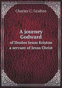 A Journey Godward of Doulos Iesou Kristou a Servant of Jesus Christ
