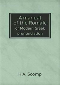 A Manual of the Romaic or Modern Greek Pronunciation