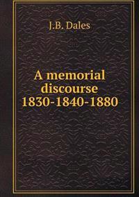 A Memorial Discourse 1830-1840-1880