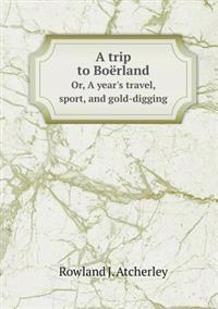 A Trip to Boerland Or, a Year's Travel, Sport, and Gold-Digging