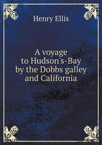 A Voyage to Hudson's-Bay by the Dobbs Galley and California