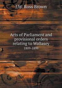 Acts of Parliament and Provisional Orders Relating to Wallasey 1809-1899