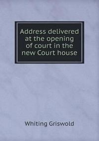 Address Delivered at the Opening of Court in the New Court House
