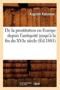 de la Prostitution En Europe Depuis l'Antiquit� Jusqu'� La Fin Du Xvie Si�cle (�d.1881)
