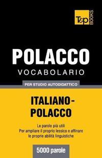 Vocabolario Italiano-Polacco Per Studio Autodidattico - 5000 Parole