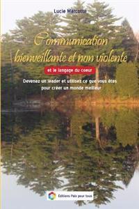 Communication Bienveillante Et Non Violente: Devenez Un Leader Et Utilisez Ce Que Vous Etes Pour Creer Un Monde Meilleur