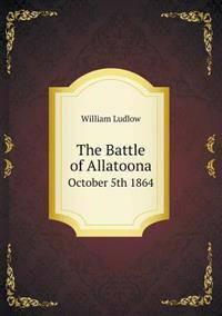 The Battle of Allatoona October 5th 1864