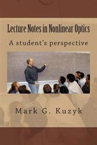 Lecture Notes in Nonlinear Optics: A Student's Perspective