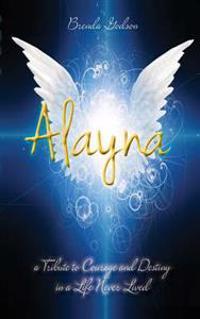 Alayna: A Tribute to Courage and Destiny in a Life Never Lived