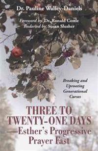 Three to Twenty-One Days - Esther's Progressive Prayer Fast