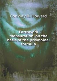 Earthwork Mensuration, on the Basis of the Prismoidal Formula
