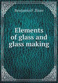 Elements of Glass and Glass Making