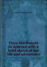 Flora MacDonald in America with a Brief Sketch of Her Life and Adventures