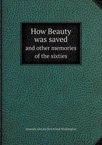 How Beauty Was Saved and Other Memories of the Sixties