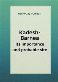 Kadesh-Barnea Its Importance and Probable Site