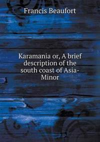 Karamania Or, a Brief Description of the South Coast of Asia-Minor