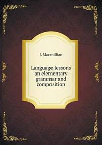 Language Lessons an Elementary Grammar and Composition