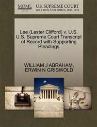 Lee (Lester Clifford) V. U.S. U.S. Supreme Court Transcript of Record with Supporting Pleadings