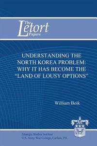 """Understanding the North Korea Problem: Why It Has Become the """"Land of Lousy Options"""""""