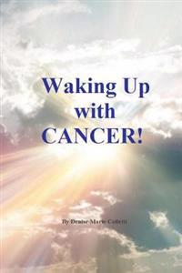 Waking Up with Cancer!