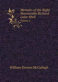 Memoirs of the Right Honourable Richard Lalor Sheil Volume 2