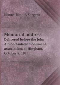 Memorial Address Delivered Before the John Albion Andrew Monument Association, at Hingham, October 8, 1875