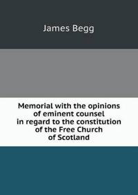 Memorial with the Opinions of Eminent Counsel in Regard to the Constitution of the Free Church of Scotland