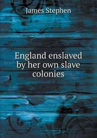 England Enslaved by Her Own Slave Colonies