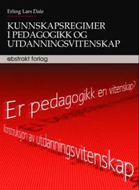 Kunnskapsregimer i pedagogikk og utdanningsvitenskap - Erling Lars Dale   Inprintwriters.org
