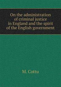 On the Administration of Criminal Justice in England and the Spirit of the English Government