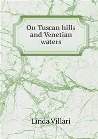 On Tuscan Hills and Venetian Waters