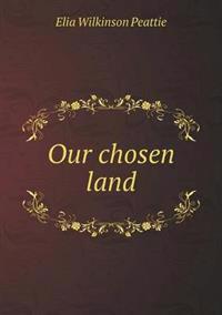 Our Chosen Land