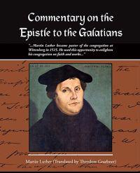 Commentary on the Epistle to the Galatians Martin Luther